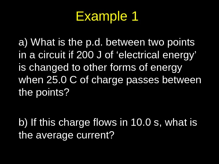 Example 1 a) What is the p. d. between two points in a circuit if 200