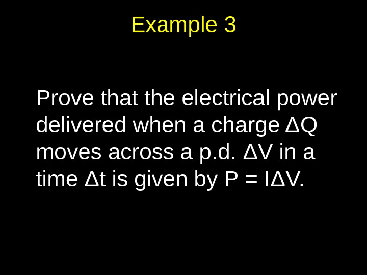 Example 3 Prove that the electrical power delivered when a charge Δ Q moves across a