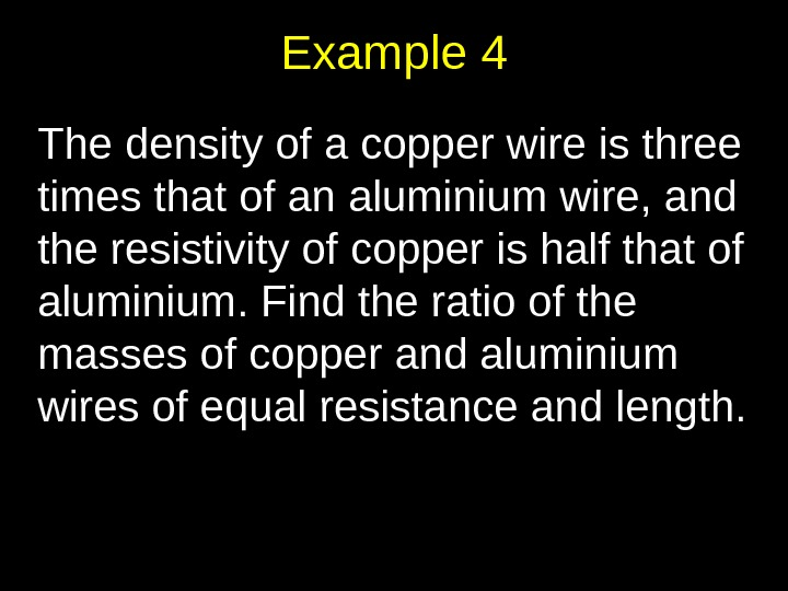 Example 4 The density of a copper wire is three times that of an aluminium wire,