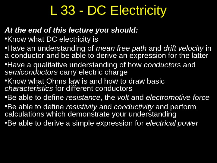 At the end of this lecture you should:  • Know what DC electricity is •