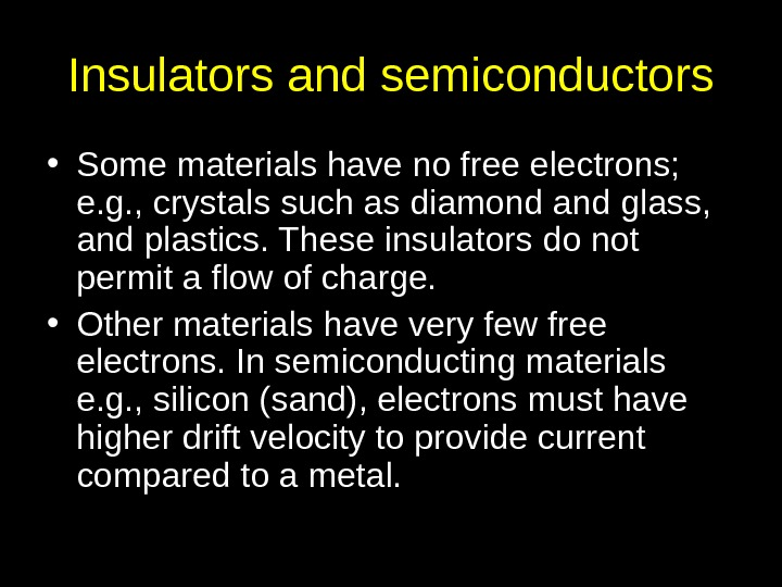 Insulators and semiconductors • Some materials have no free electrons;  e. g. , crystals such