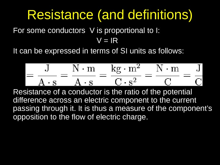 Resistance (and definitions) For some conductors V is proportional to I: V = IR  It