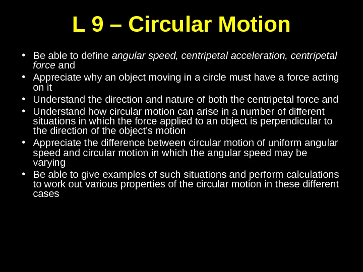 L 9 – Circular Motion • Be able to define angular speed, centripetal acceleration, centripetal force