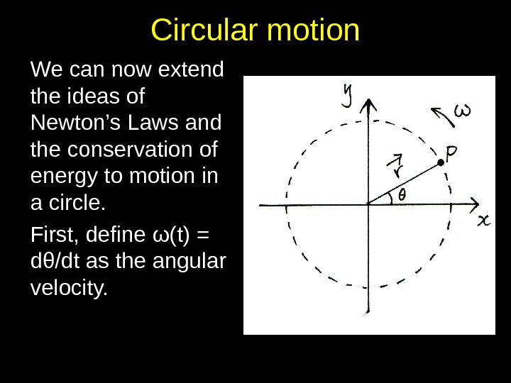 Circular motion We can now extend the ideas of Newton's Laws and the conservation of energy