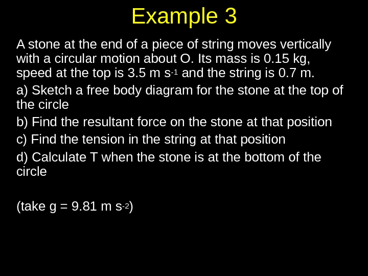 Example 3 A stone at the end of a piece of string moves vertically with a