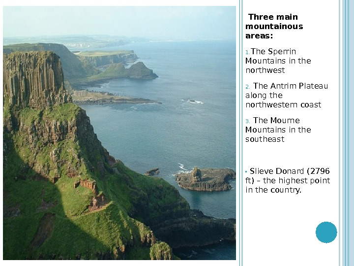 Three main mountainous areas: 1. The Sperrin Mountains in the northwest 2.  The Antrim