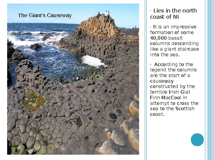 • Lies in the north coast of NI • It is an impressive formation of