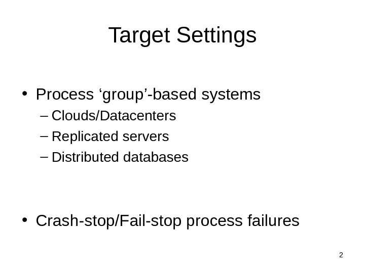2 Target Settings • Process 'group'-based systems – Clouds/Datacenters – Replicated servers – Distributed databases •