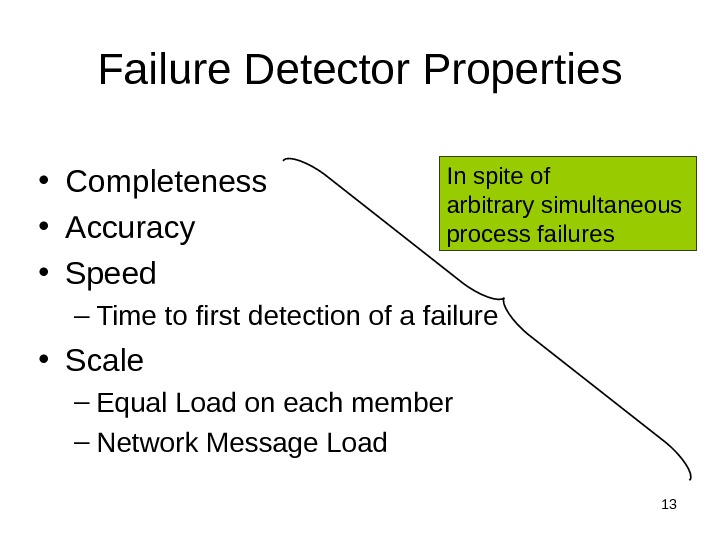 13 Failure Detector Properties • Completeness • Accuracy • Speed – Time to first detection of