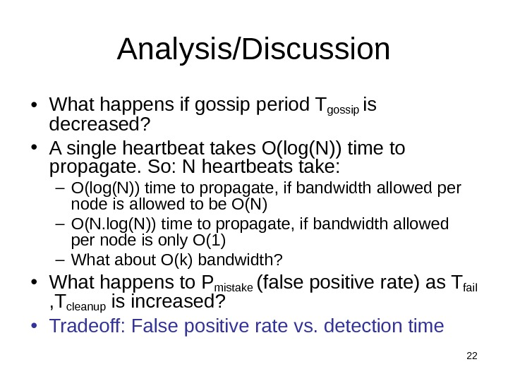22 Analysis/Discussion • What happens if gossip period T gossip is decreased?  • A single