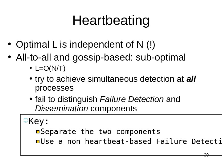 30 Heartbeating • Optimal L is independent of N (!) • All-to-all and gossip-based: sub-optimal •