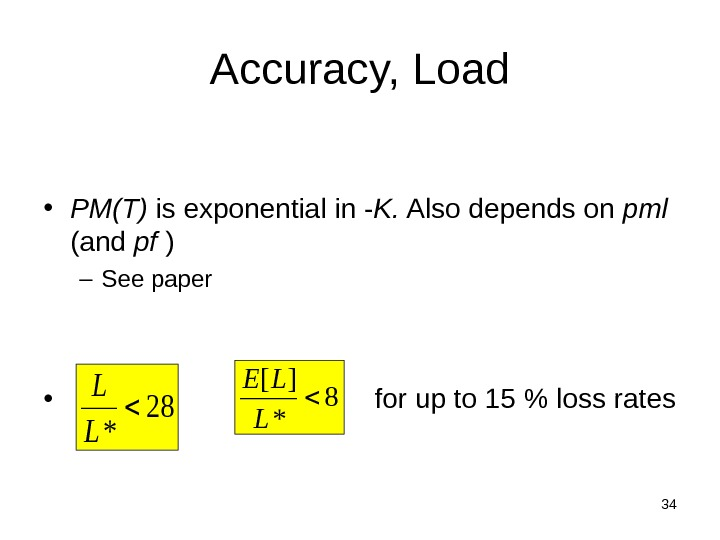 34 Accuracy, Load • PM(T) is exponential in - K.  Also depends on pml