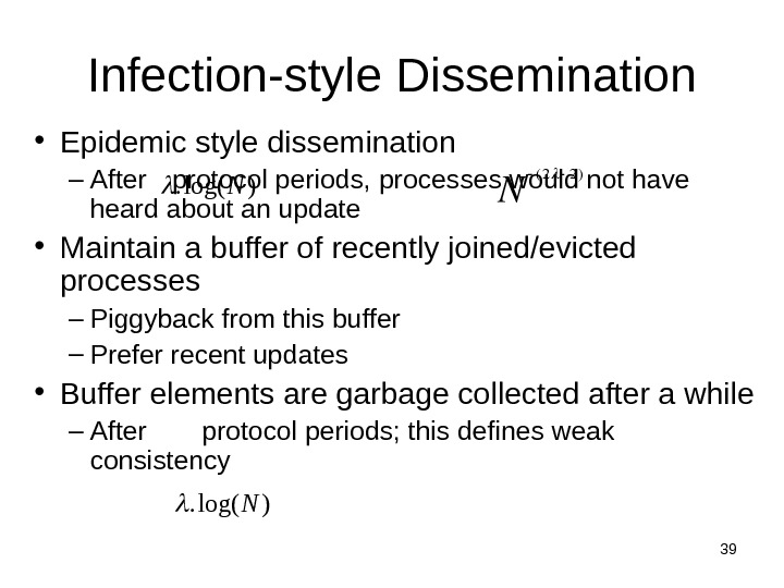 39 Infection-style Dissemination • Epidemic style dissemination – After  protocol periods,  processes would not