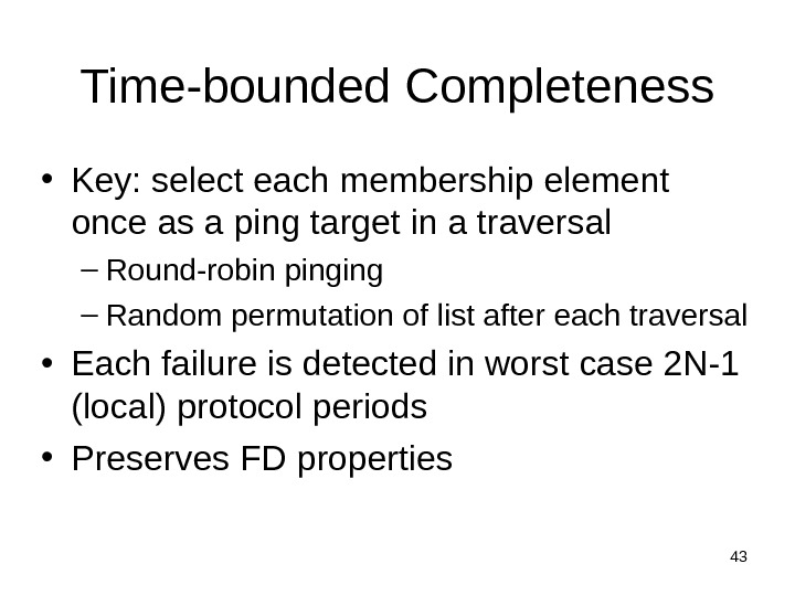 43 Time-bounded Completeness • Key:  select each membership element once as a ping target in