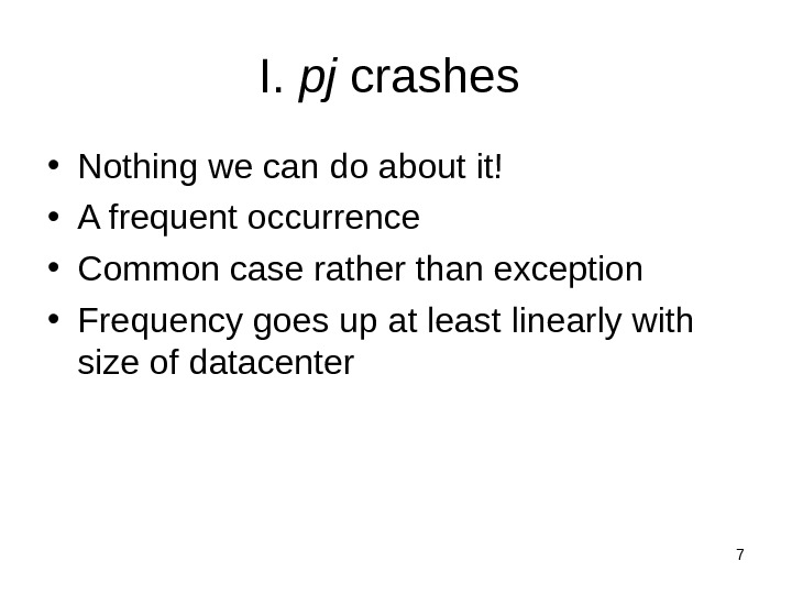 7 I.  pj crashes  • Nothing we can do about it!  • A