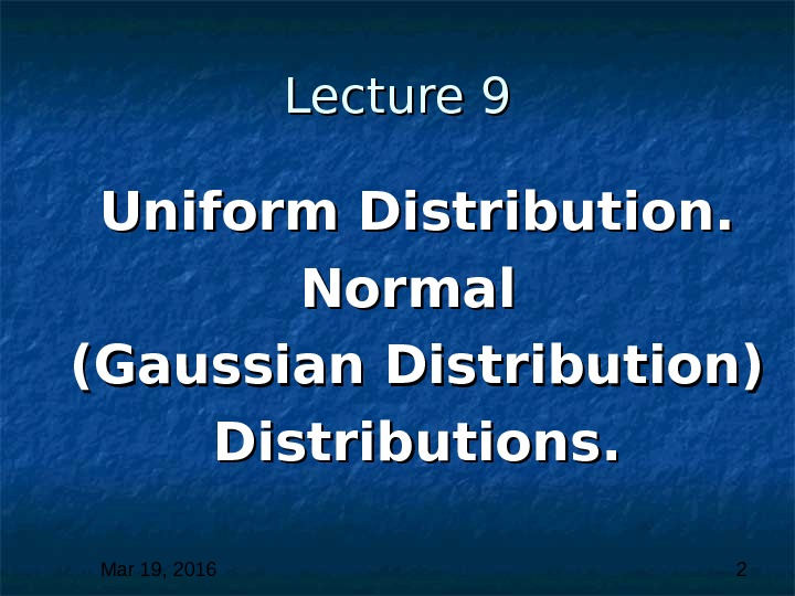 Mar 19, 2016  2 Lecture 9 Uniform Distribution. Normal (Gaussian Distribution) Distributions.