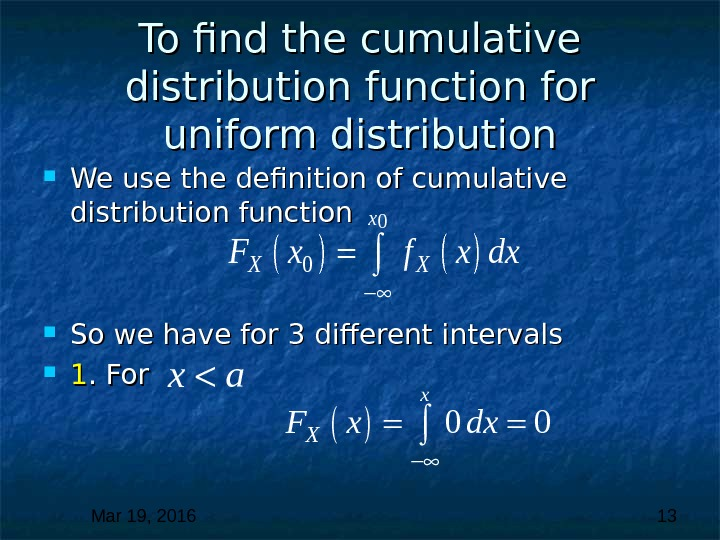 Mar 19, 2016  13 To find the cumulative distribution function for uniform distribution We use