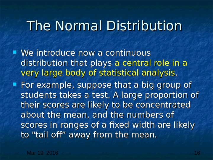 Mar 19, 2016  16 The Normal Distribution We introduce now a continuous distribution that plays