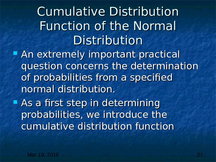 Mar 19, 2016  27 Cumulative Distribution Function of the Normal Distribution An extremely important practical