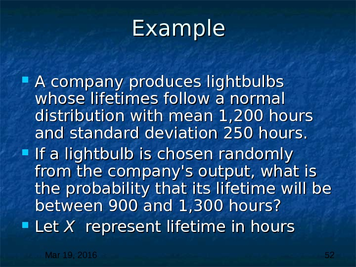 Mar 19, 2016  52 Example A company produces lightbulbs whose lifetimes follow a normal distribution