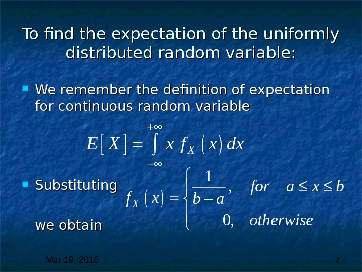 Mar 19, 2016  7 To find the expectation of the uniformly distributed random variable: