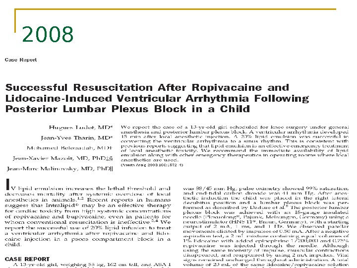 2008  Ludot, H. , J. Y. Tharin, et al. (2008).  Successful resuscitation after ropivacaine