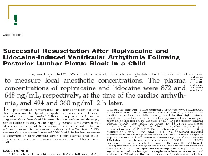 !  Ludot, H. , J. Y. Tharin, et al. (2008).  Successful resuscitation after ropivacaine