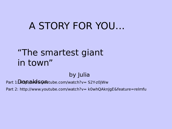 "A STORY FOR YOU… "" The smartest giant in town"" by Julia Donaldson. Part"