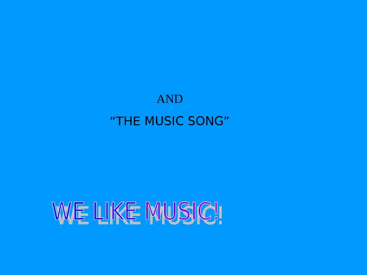"AND "" THE MUSIC SONG"""