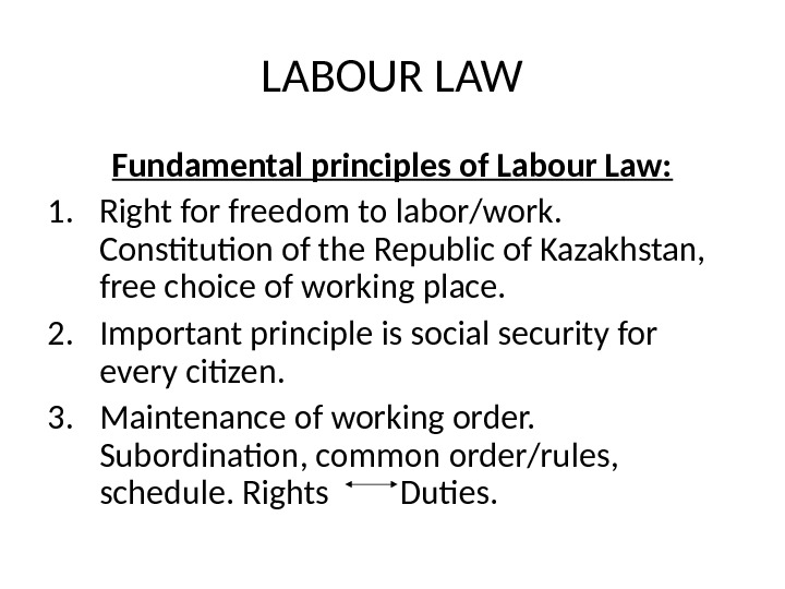 LABOUR LAW Fundamental principles of Labour Law: 1. Right for freedom to labor/work.  Constitution of