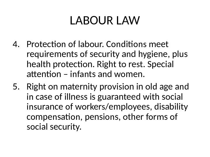 LABOUR LAW 4. Protection of labour. Conditions meet requirements of security and hygiene, plus health protection.
