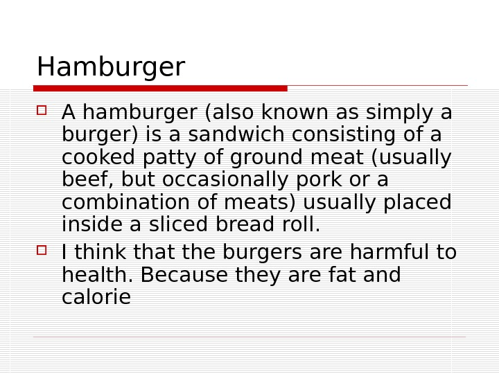Hamburger A hamburger (also known as simply a burger) is a sandwich consisting of a cooked