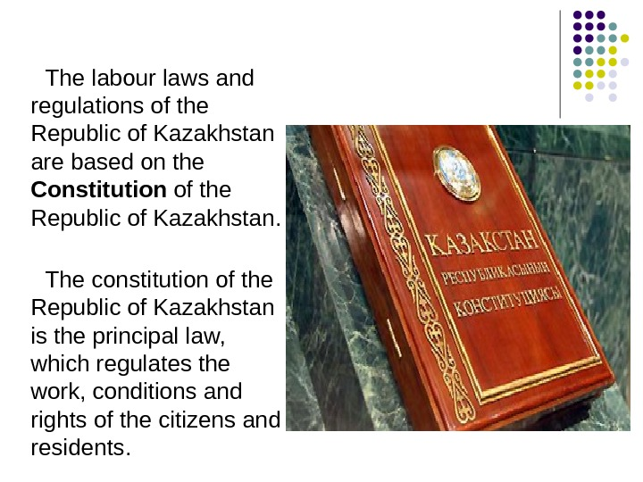 The labour laws and regulations of the Republic of Kazakhstan are based on the