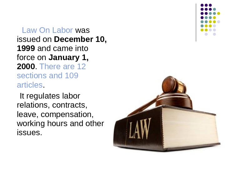 Law On Labor was issued on December 10,  1999 and came into force
