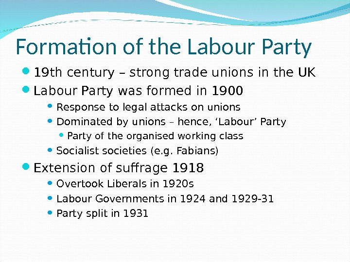 Formation of the Labour Party 19 th century – strong trade unions in the UK Labour