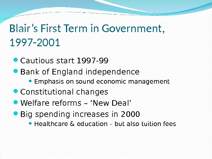 Blair's First Term in Government,  1997 -2001 Cautious start 1997 -99 Bank of England independence
