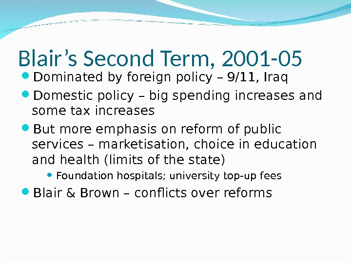 Blair's Second Term, 2001 -05 Dominated by foreign policy – 9/11, Iraq Domestic policy – big