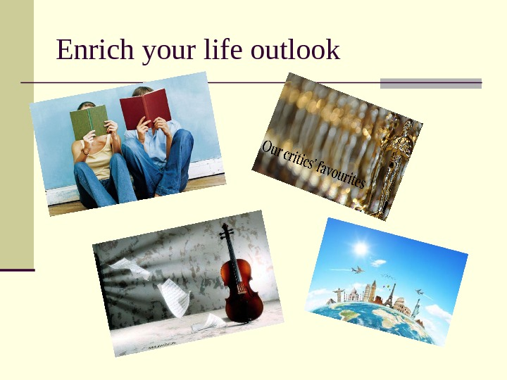 Enrich your life outlook