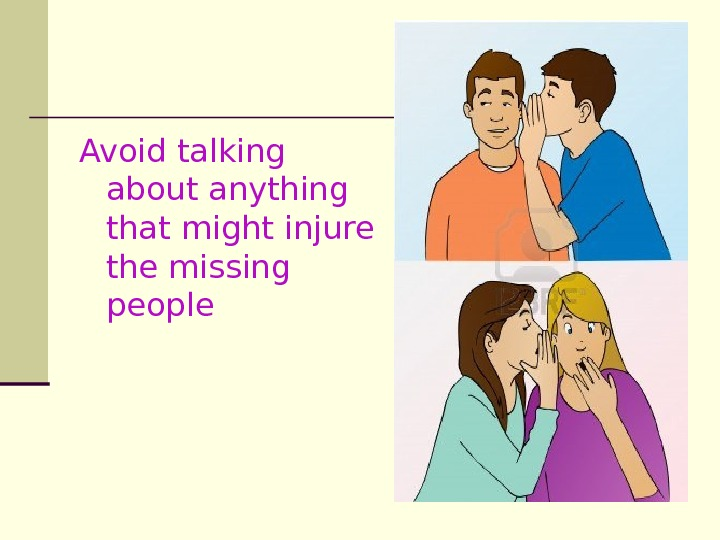 Avoid talking about anything that might injure the missing people