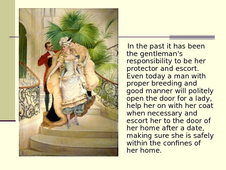 In the past it has been the gentleman's  responsibility to be her protector and