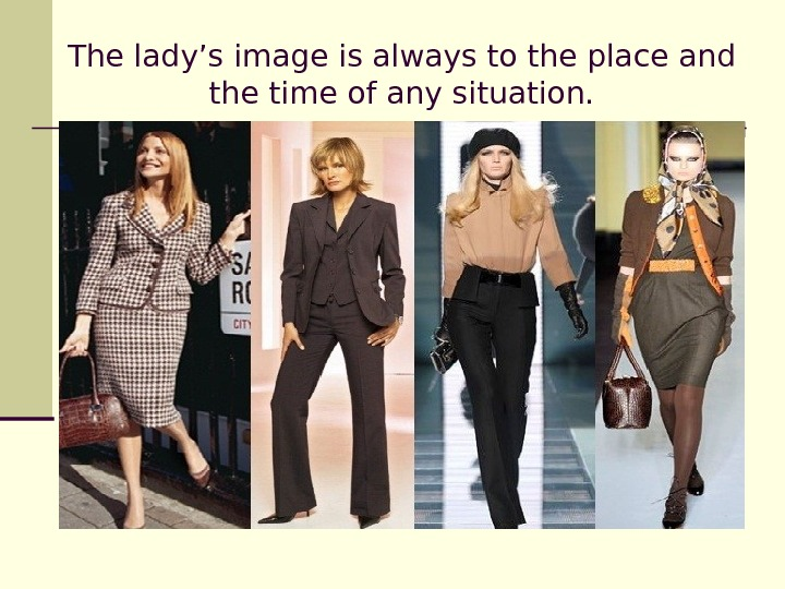 The lady's image is always to the place and the time of any situation.