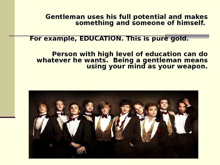 Gentleman uses his full potential and makes something and someone of himself.