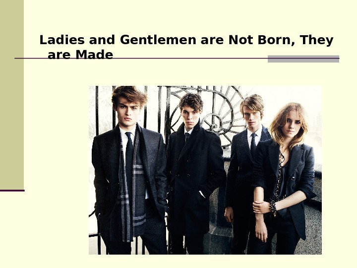 Ladies and Gentlemen are Not Born, They are Made