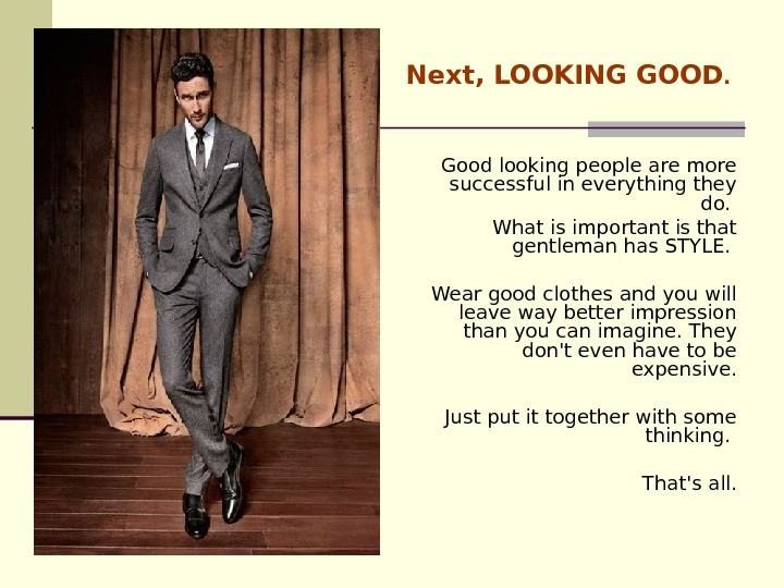 Next,  LOOKING GOOD.  G ood looking people are more successful in everything they do.