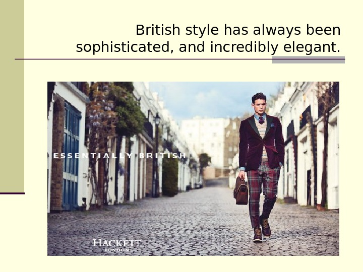 British style has always been sophisticated, and incredibly elegant.