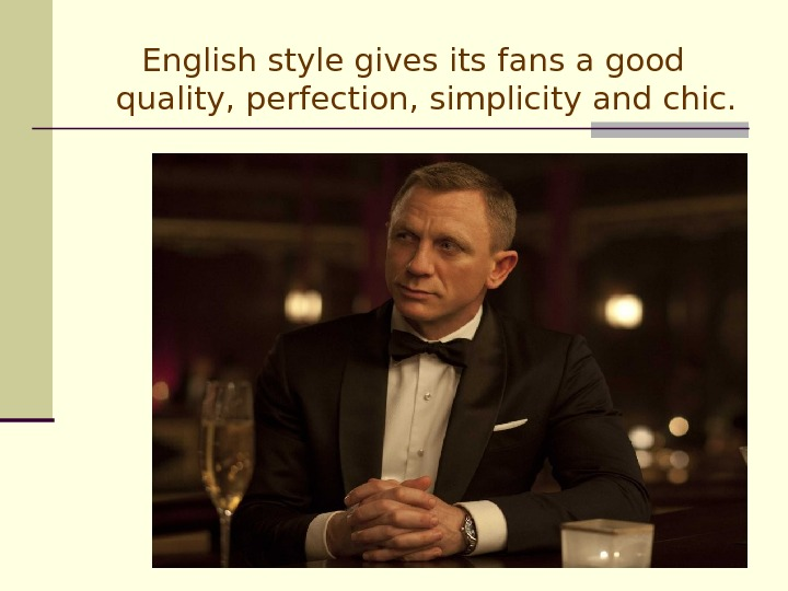 English style gives its fans a good quality, perfection, simplicity and chic.