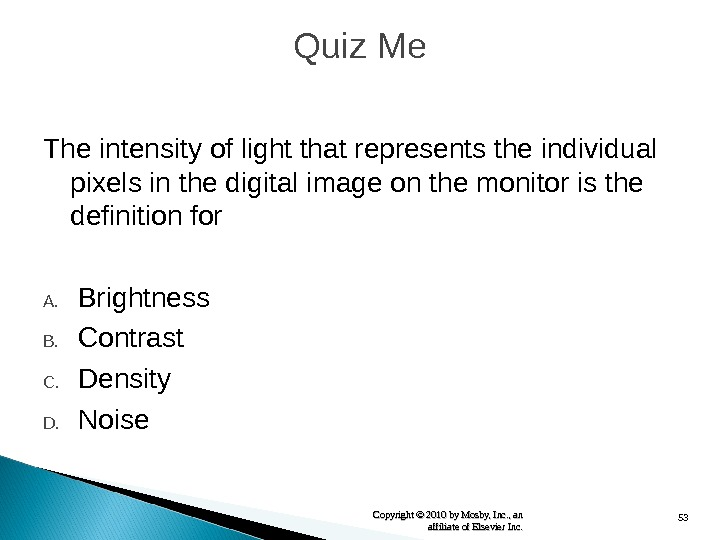 53 Copyright © 2010 by Mosby, Inc. , an affiliate of Elsevier Inc. Quiz Me The