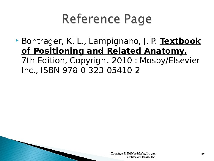 92 Bontrager, K. L. , Lampignano, J. P.  Textbook of Positioning and Related Anatomy,