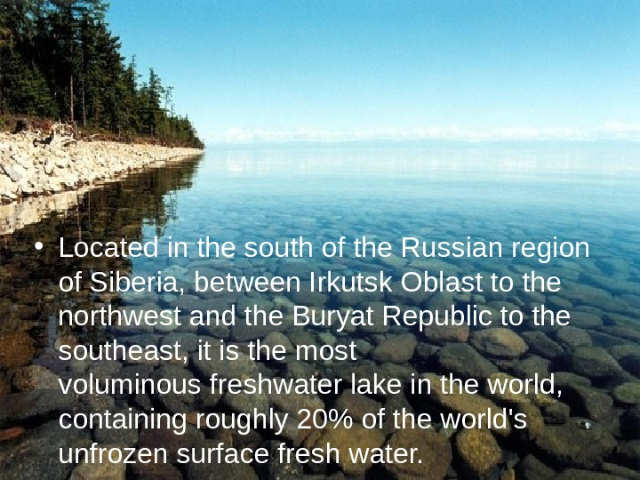 • Located in the south of the Russian region of Siberia, between Irkutsk Oblast