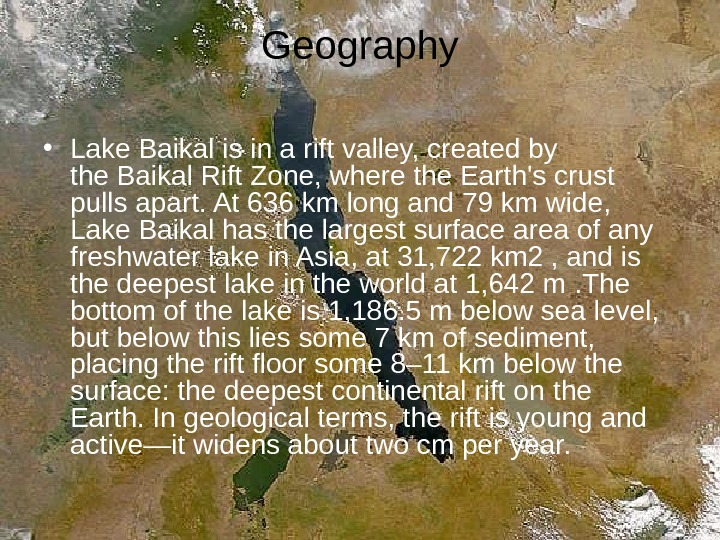 Geography • Lake Baikal is in a rift valley, created by the Baikal Rift